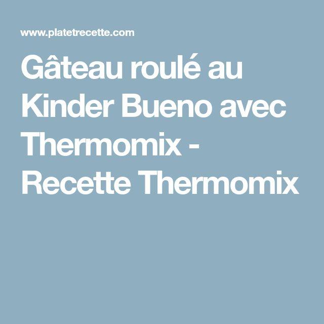 Gâteau roulé au Kinder Bueno avec Thermomix - Recette Thermomix