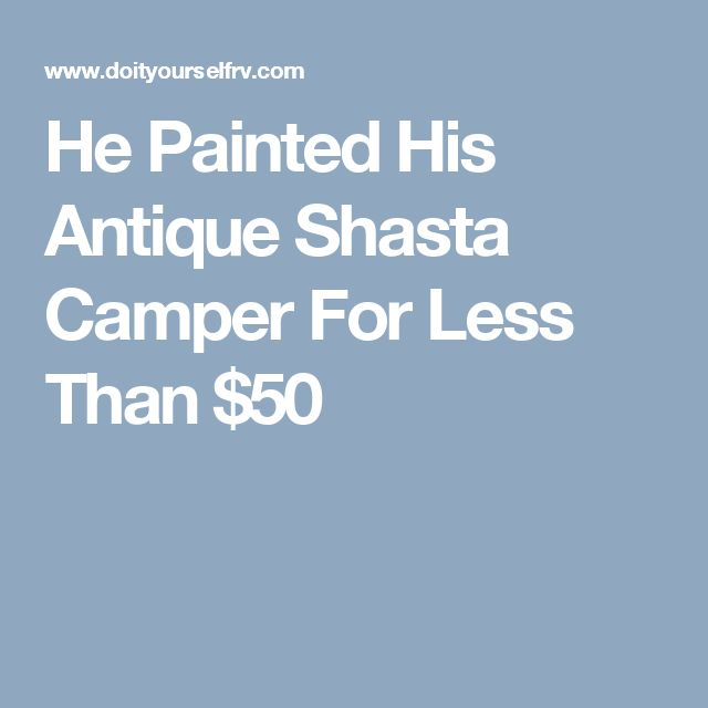 He Painted His Antique Shasta Camper For Less Than $50