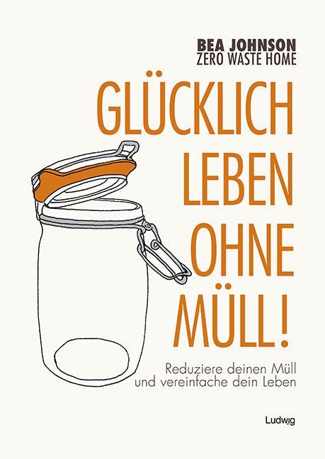 """Die Bibel des Zero Waste - das Buch """"Zero Waste Home"""" von Bea Johnson - gibt es nun auch auf deutsch. Angepasst an Europa, mit vielen hiesigen Adressen und Ansprechpartnern."""