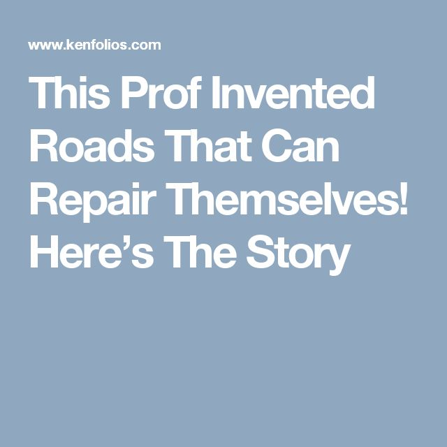 This Prof Invented Roads That Can Repair Themselves! Here's The Story