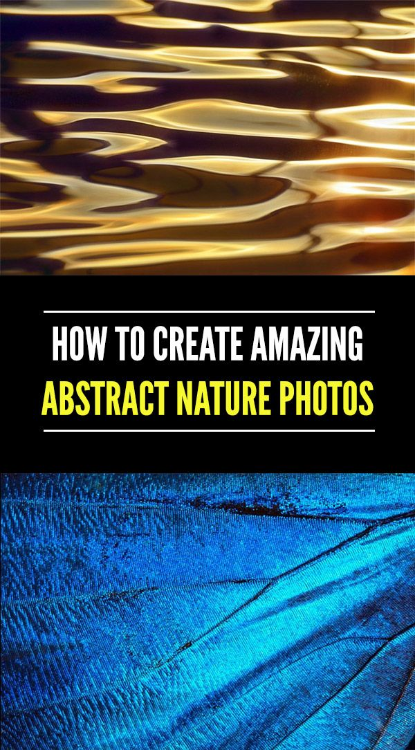 Shooting Beautiful Abstract Nature Photography With Examples Abstract Nature Beautiful Photography Nature Landscape Photography Tips