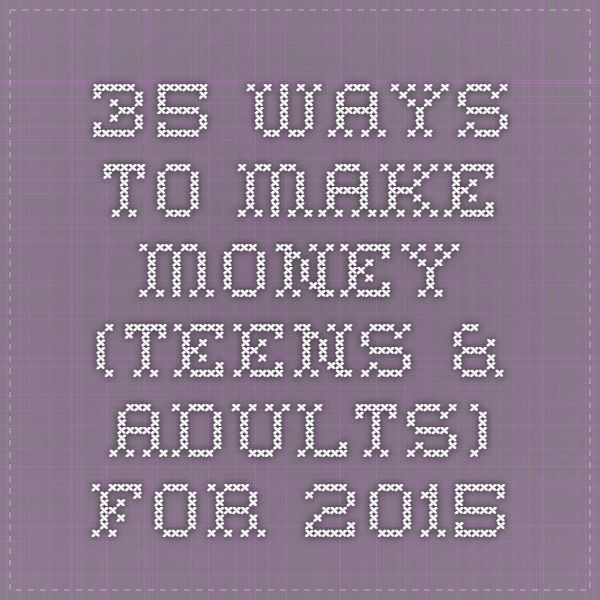 35 Ways To Make Money (Teens & Adults) for 2015