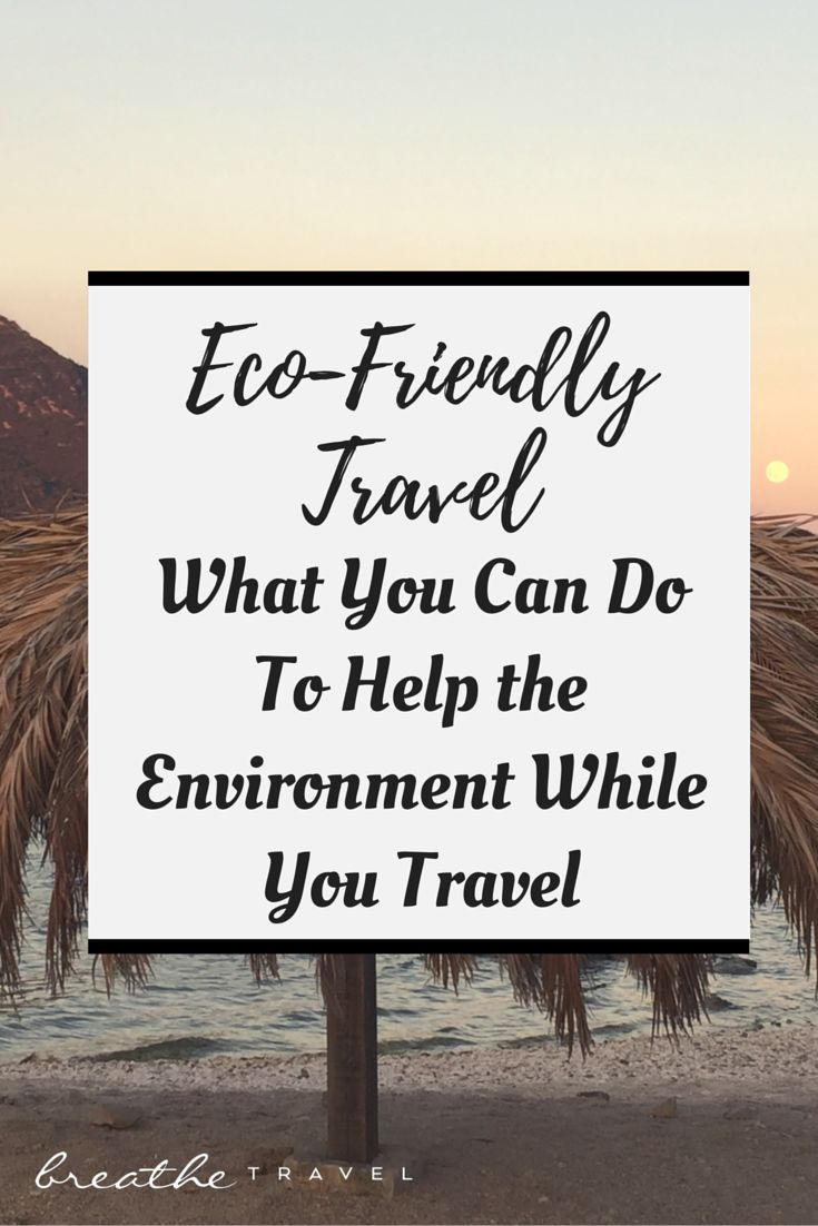 Eco Friendly Travel – What You Can Do To Help the Environment While You Travel - BREATHE TRAVEL