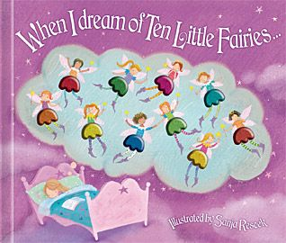 Rs. 350. When I Dream of Ten Little Fairies - Sanja Rescek Top That Publishing, Boardbook, 22 pages A reassuring bedtime story with charming 3D dancing fairies; one fairy vanishes with the turn of each page!