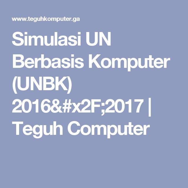 Simulasi UN Berbasis Komputer (UNBK) 2016/2017   Teguh Computer