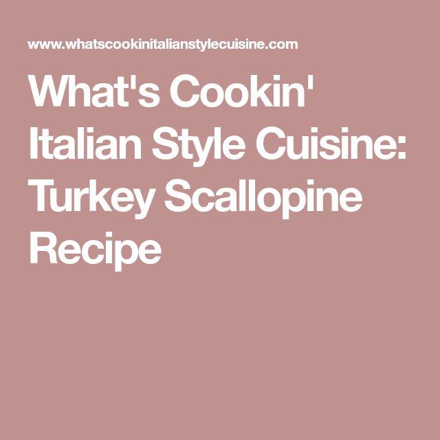 What's Cookin' Italian Style Cuisine: Turkey Scallopine Recipe