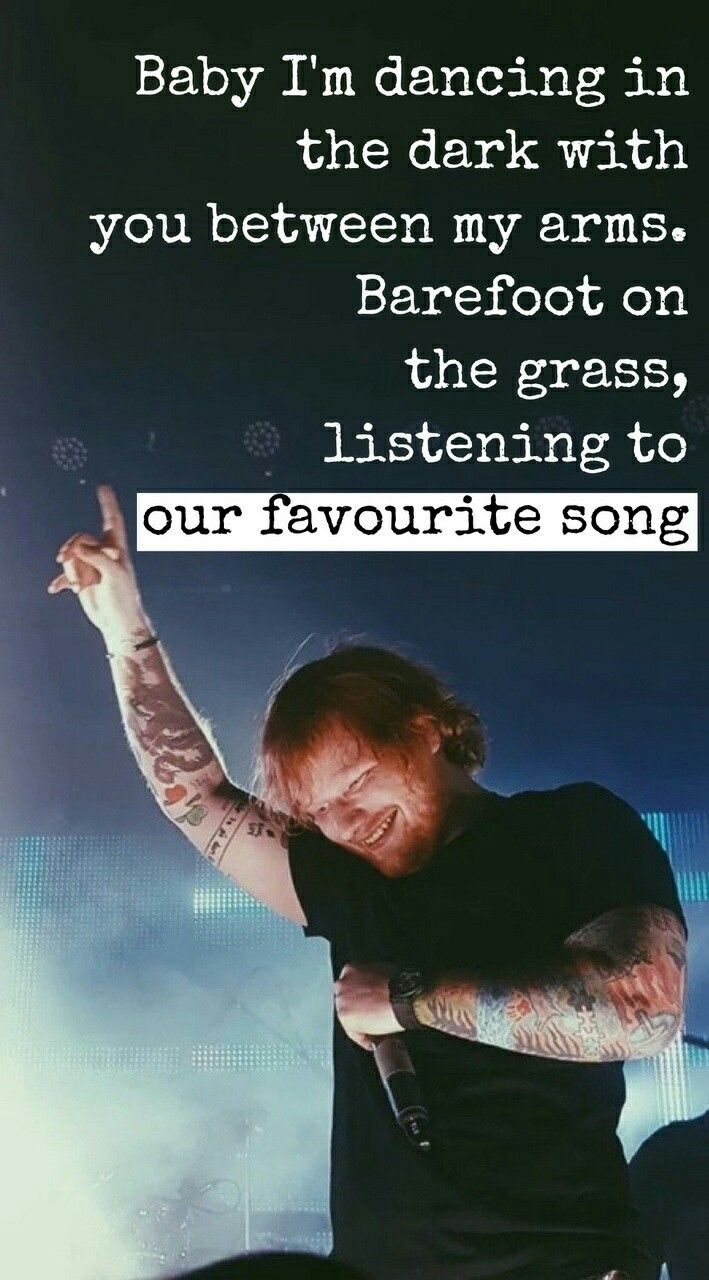 And that favourite song to hear/ would be sung by someone special/ that is ed sheeran for sure