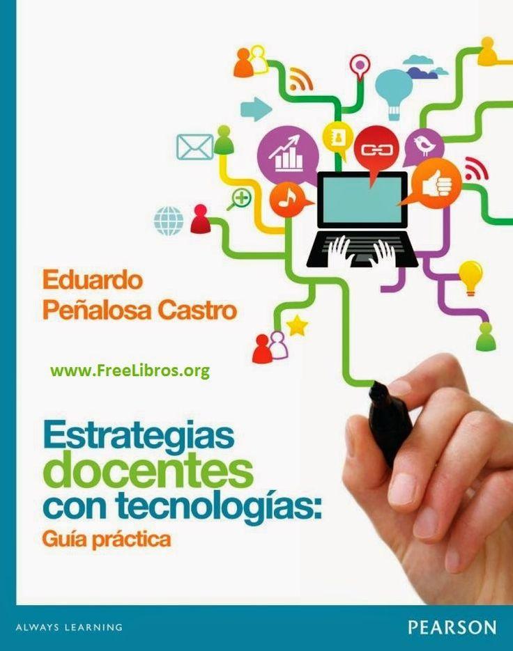 TIC y TIC: Estrategias docentes con tecnologías: Guía práctica – Eduardo Peñalosa Castro