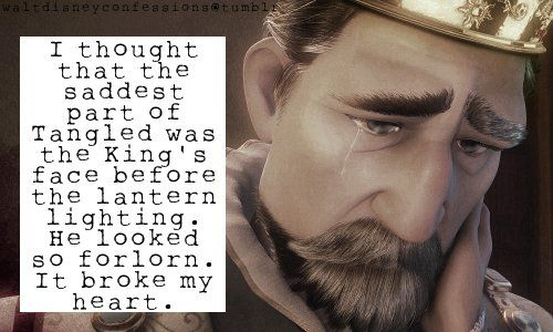 """""""I thought that the saddest part of Tangled was the King's face before the lantern lighting. He looked so forlorn. It broke my heart."""""""