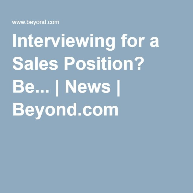 Interviewing for a Sales Position? Be... | News | Beyond.com