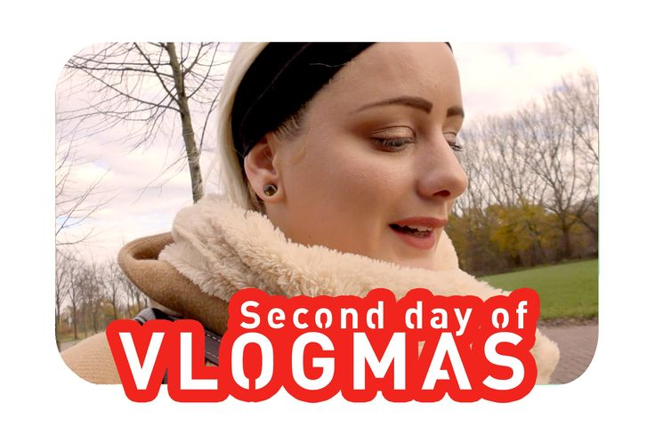 Second day of Vlogmas