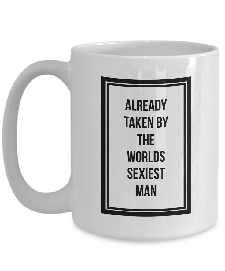 Valentine's Day Gift, Coffee Mug - ALREADY TAKEN BY THE WORLDS SEXIEST MAN - Best Funny Present for Wife Husband Girlfriend Boyfriend - here is where you can find that Perfect Gift for Friends and Family Members