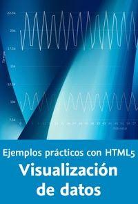 Video2brain: Ejemplos prácticos con HTML5. Visualización de datos (2015) Aprende a presentar datos en web usando HTML5 avanzado