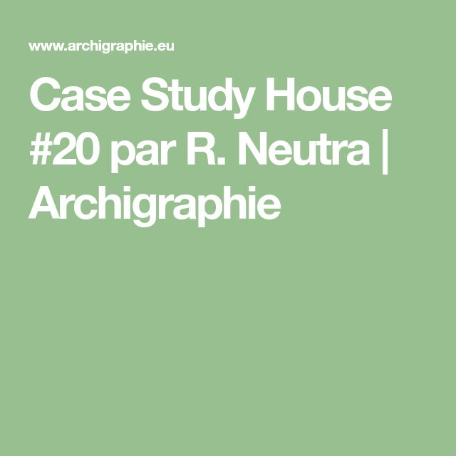 Case Study House #20 par R. Neutra | Archigraphie