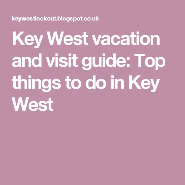 Key West vacation and visit guide: Top things to do in Key West