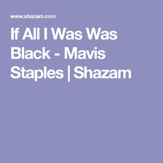 If All I Was Was Black - Mavis Staples | Shazam