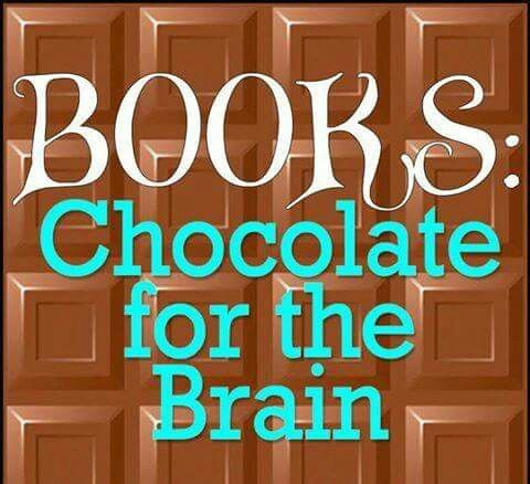 Books, chocolate for the brain.