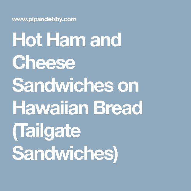 Hot Ham and Cheese Sandwiches on Hawaiian Bread (Tailgate Sandwiches)