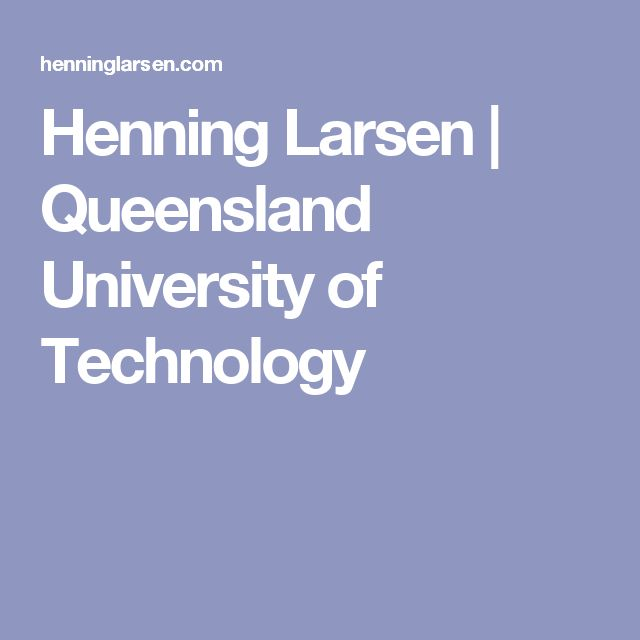 Henning Larsen | Queensland University of Technology