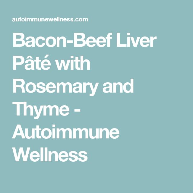 Bacon-Beef Liver Pâté with Rosemary and Thyme - Autoimmune Wellness