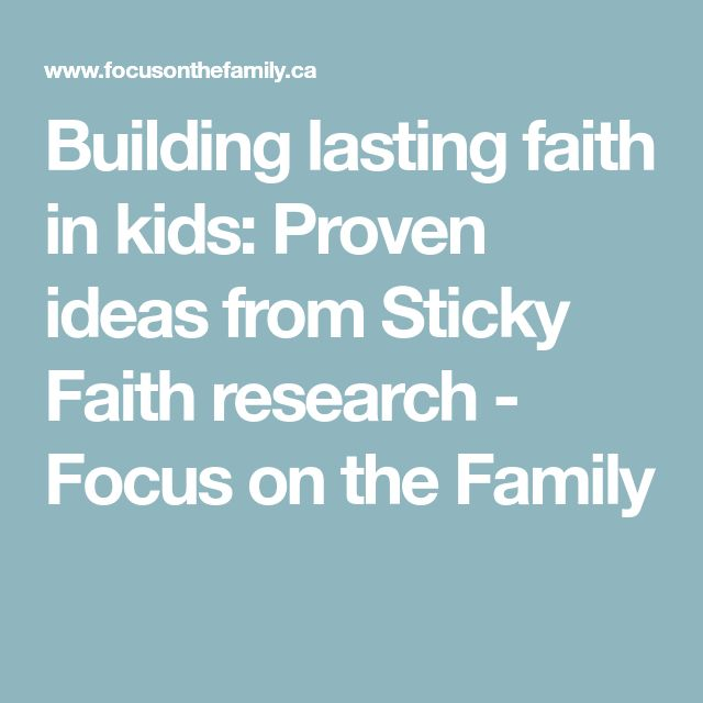 Building lasting faith in kids: Proven ideas from Sticky Faith research - Focus on the Family