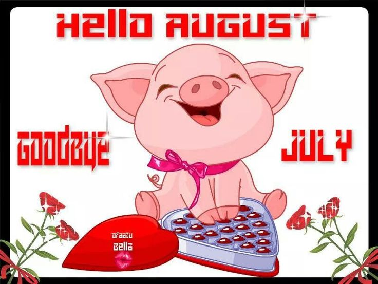 Hello August Goodbye July