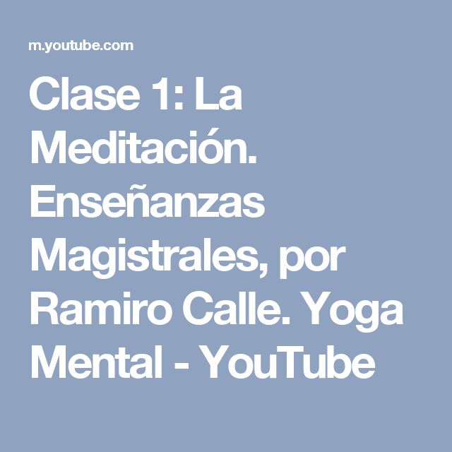 Clase 1: La Meditación. Enseñanzas Magistrales, por Ramiro Calle. Yoga Mental - YouTube