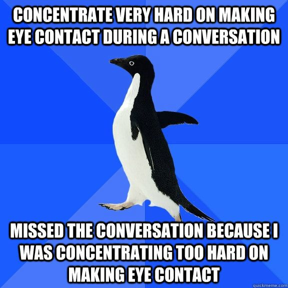 Socially Awkward Penguin lol. We've all been there..