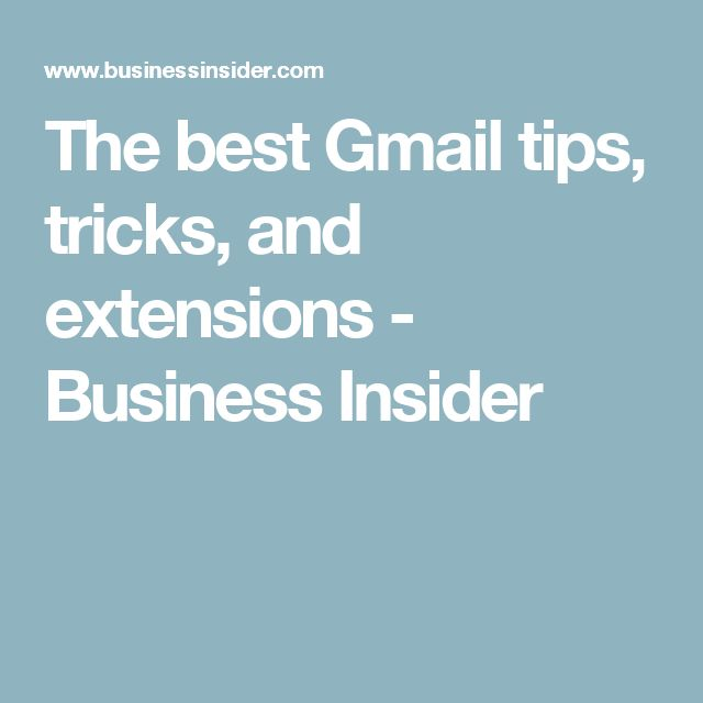The best Gmail tips, tricks, and extensions - Business Insider