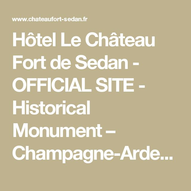Hôtel Le Château Fort de Sedan - OFFICIAL SITE - Historical Monument – Champagne-Ardennes