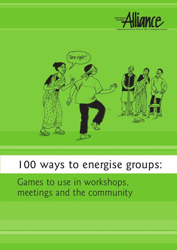 100 ways to energise groups: Games to use in workshops, meetings and the community                                                                                                                                                     More