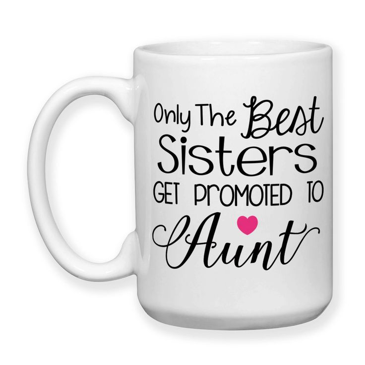 Only The Best Sisters Get Promoted To Aunt Aunt Gift Baby Announcement Pregnancy Reveal 15oz Mug
