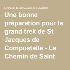 Une bonne préparation pour le grand trek de St Jacques de Compostelle - Le Chemin de Saint Jacques de Compostelle