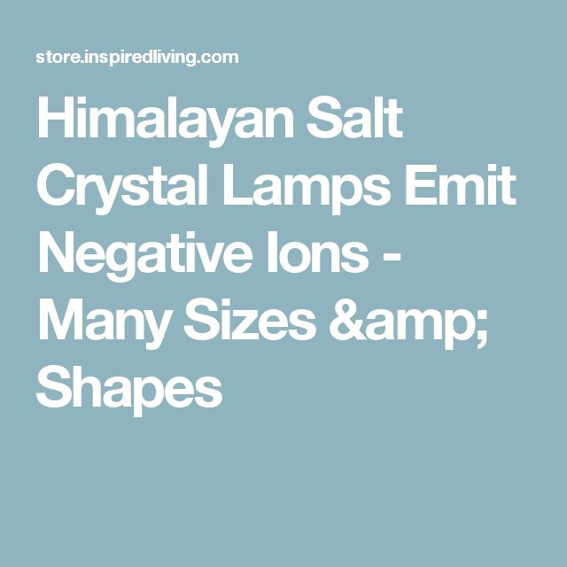 Himalayan Salt Crystal Lamps Emit Negative Ions - Many Sizes & Shapes
