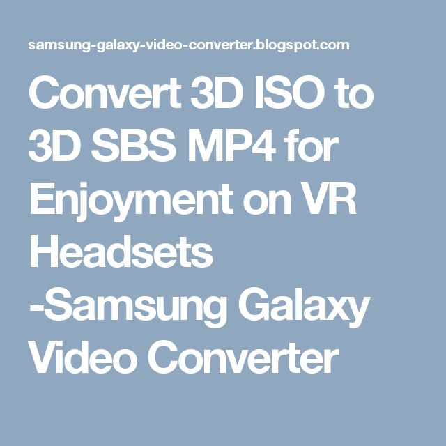 Convert 3D ISO to 3D SBS MP4 for Enjoyment on VR Headsets -Samsung Galaxy Video Converter