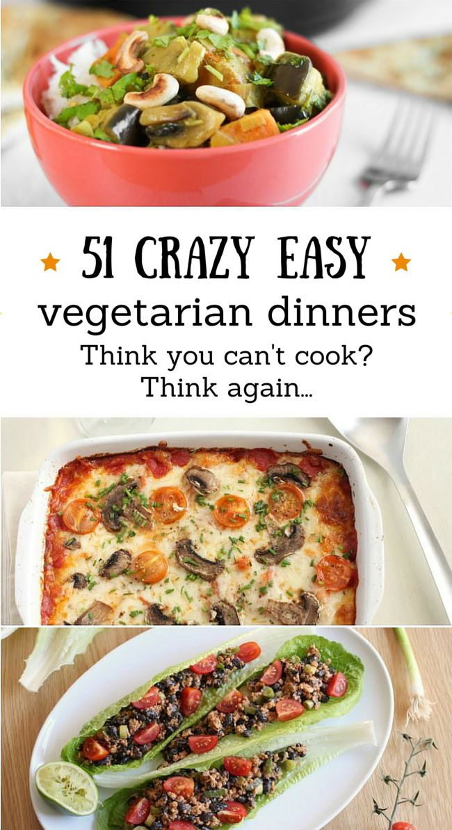 51 crazy easy vegetarian dinners - if you can't even fry and egg or toast a slice of bread, this is the place for you! These recipes couldn't be easier.