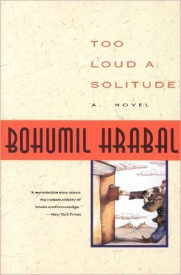 Too Loud a Solitude, by Bohumil Hrabal