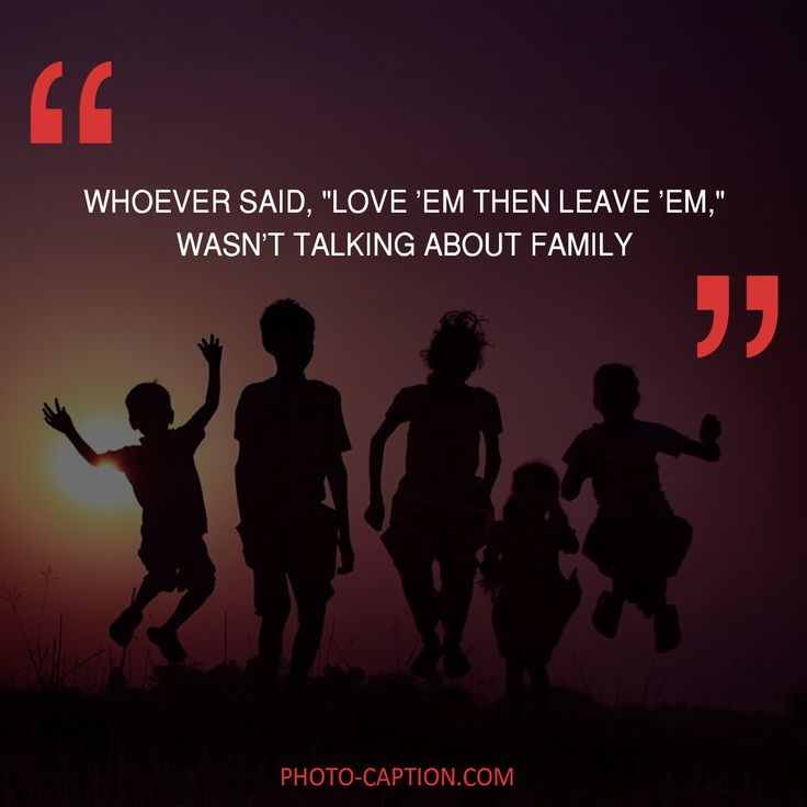 ''Whoever said : ''Love 'em then leave 'em'' wasn't talking about family.'' Check out the link in the bio for more family captions #Family #love #fun #friends #happy #kids #life #sister #baby #parenting #children #brother #me #moms #dads #mums #MommyMonday #motherhood #momlife #quote #quotes #quotegram #quoteoftheday #caption #captions #photocaption #FF #instafollow #l4l #tagforlikes #followback