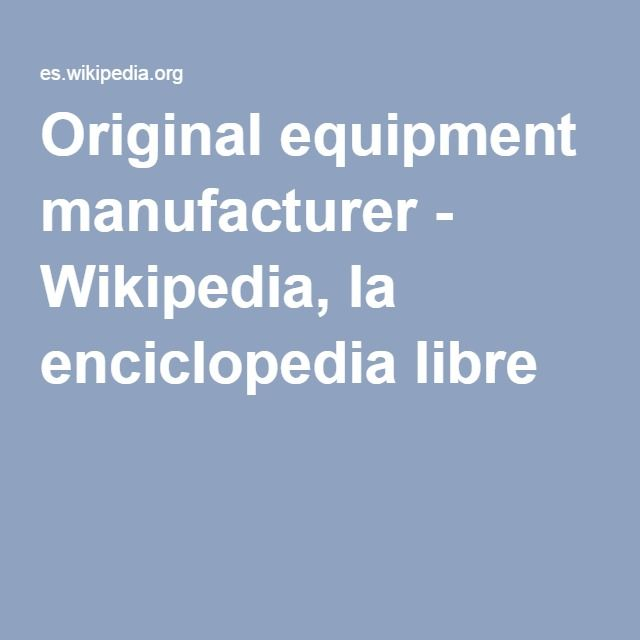 Original equipment manufacturer - Wikipedia, la enciclopedia libre