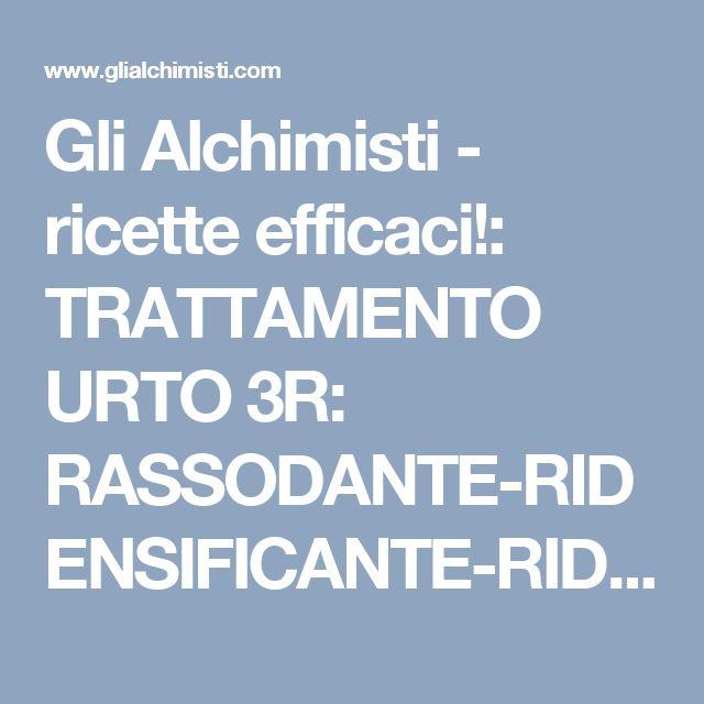 Gli Alchimisti - ricette efficaci!: TRATTAMENTO URTO 3R: RASSODANTE-RIDENSIFICANTE-RIDUCENTE