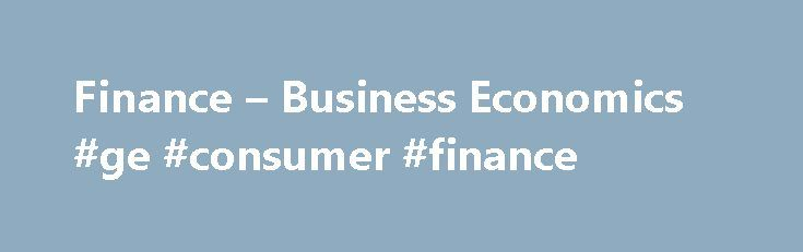 Finance – Business Economics #ge #consumer #finance http://finance.remmont.com/finance-business-economics-ge-consumer-finance/  #phd in finance # Finance Business Economics FBE research seeks to understand how stocks, bonds and other assets are valued in the marketplace and how these valuations impact the behavior of companies, investors, governments and the economy. Determinants of expected and time variation in asset returns Exchange of assets, trading mechanisms Corporate finance and…
