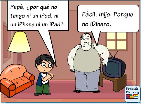 @Katherine Voss SPANISH HUMOR IS THE BEST bahahaha no idinero oh man maybe its not that funny....but it cracked me up.