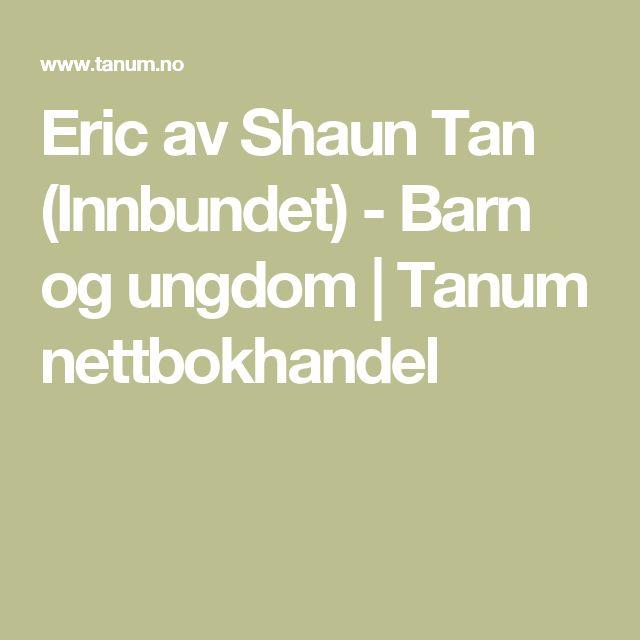 Eric av Shaun Tan (Innbundet) - Barn og ungdom | Tanum nettbokhandel