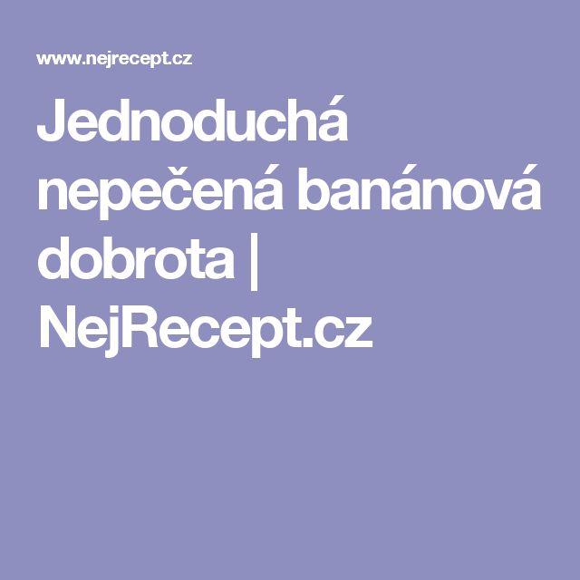 Jednoduchá nepečená banánová dobrota | NejRecept.cz