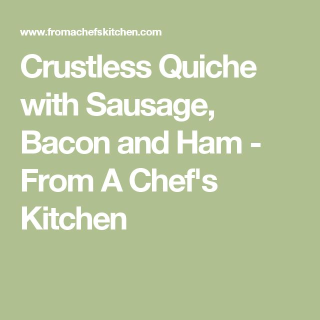 Crustless Quiche with Sausage, Bacon and Ham - From A Chef's Kitchen