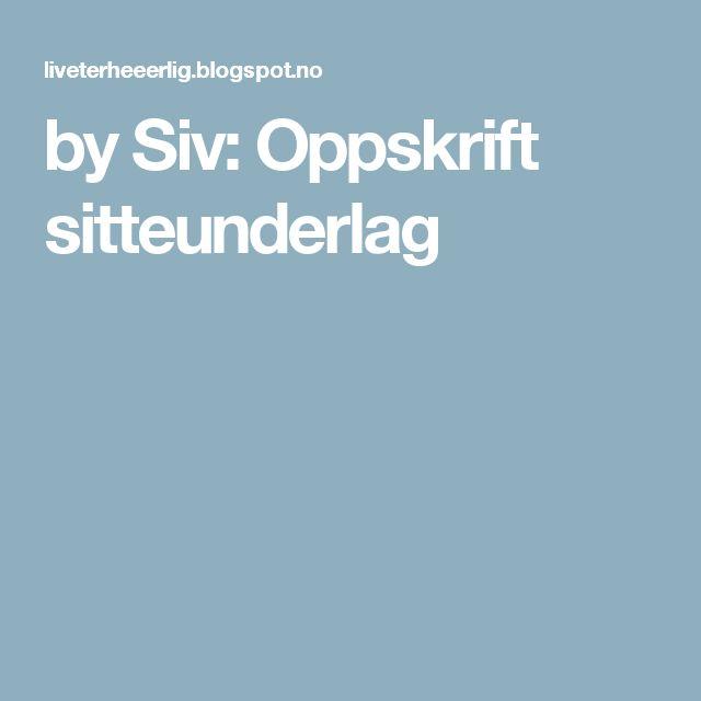 by Siv: Oppskrift sitteunderlag