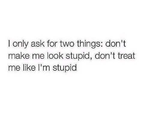 Don't make me look stupid