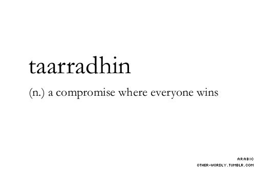 \ta-ra-dEn\                                   #taarradhin, arabic, noun, compromise, win-win, solution, argument, words, otherwordly, other-wordly, definitions