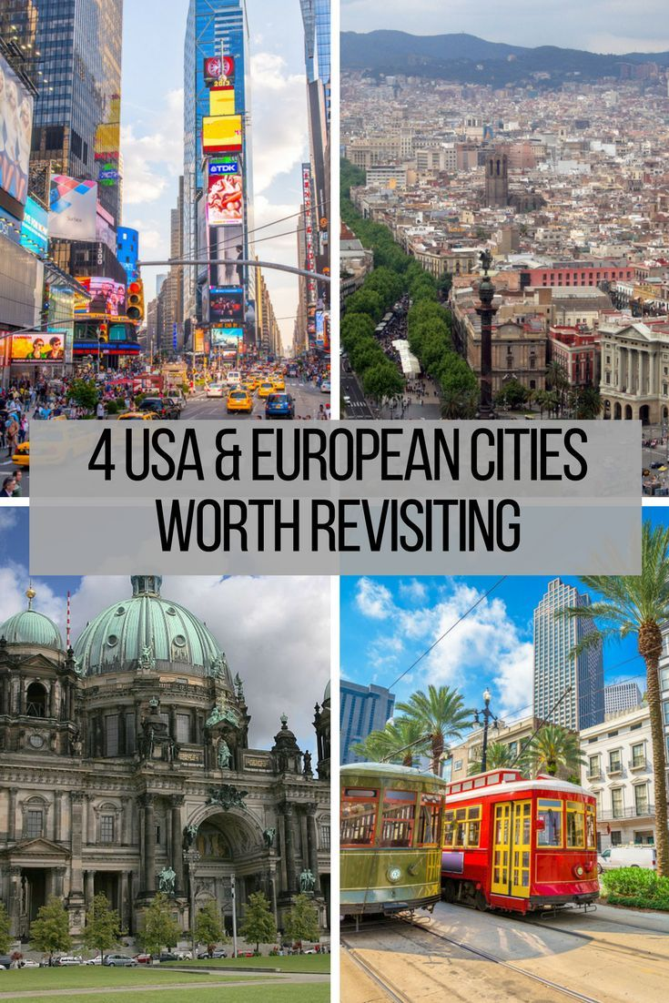 4 Cities In Europe And The Usa Worth Revisiting With Images Cities In Europe Travel City Travel