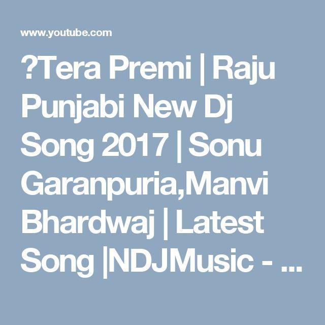 ✓Tera Premi | Raju Punjabi New Dj Song 2017 | Sonu Garanpuria,Manvi Bhardwaj | Latest Song |NDJMusic - YouTube